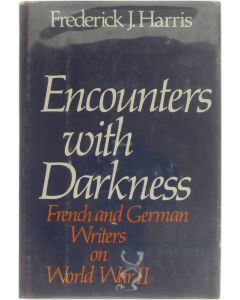 Encounters with Darkness - French and German Writers on World War II [Hardcover] Frederick J. Harris [1983] 9780195032468