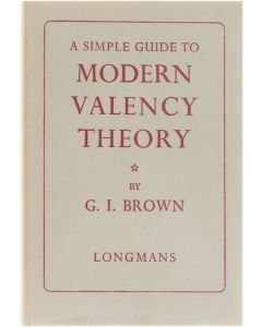 A simple guide to Modern Valency Theory [Hardcover] G.I. Brown [1964]