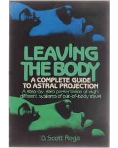 Leaving the Body - A Complete Guide to Astral Projection [Paperback] D. Scott Rogo [1986] 9780135280263