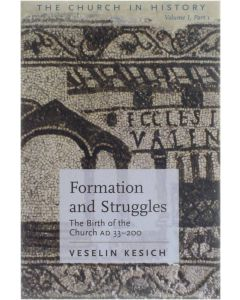 Formation and Struggles - The Birth of the Church ad 33-200 [Paperback] Veselin Kesich [2007] 9780881413199