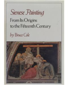 Sienese Painting - From Its Origins tot the Fifteenth Century [Paperback] Bruce Cole [1987] 9780064301725