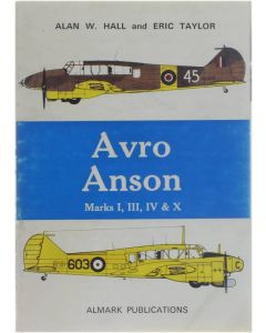 Avro Anson - Marks I,III,IV & X [Paperback] Alan W. Hall; Eric Taylor [1972] 9780855240653