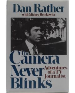 The Camera Never Blinks - Adventures of a TV Journalist [Hardcover] Dan Rather; Mickey Herskowits [1977] 9780688031848