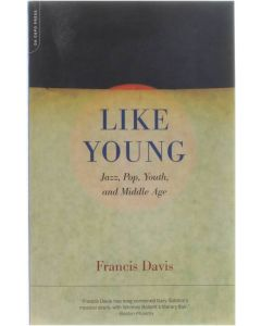 Like Young - Jazz, Pop, Youth, and Middle Age [Paperback] Francis Davis [2001] 9780306811869