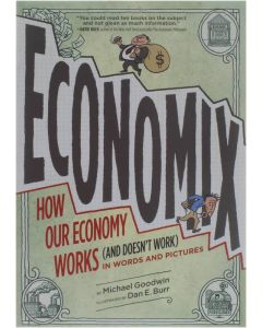 Economix - How and Why Our Economy Works (and Doesn't Work), in Words and Pictures [Paperback] Michael Goodwin [2012] 9780810988392