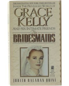 The Bridesmaids - Grace Kelly and Six Intimate Friends [Paperback] Judith Balaban Quine [1990] 9780671707705