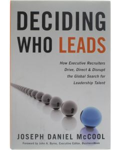 Deciding Who Leads - How Executive Recruiters Drive, Direct, and Disrupt the Global Search for Leadership [Hardcover] Jospeh Daniel McCool [2008] 9780891062462