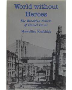 World Without Heroes - The Brooklyn Novels of Daniel Fuchs [Hardcover] Marcelline Krafchick [1988] 9780838633120