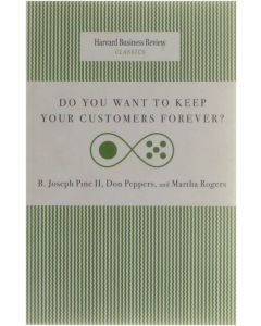 Do You Want te Keep Your Customers Forever? [Paperback] B. Josephine Pine II; Don Peppers; Martha Rogers [2000] 9781422140277