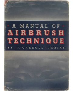 A manual of airbrush technique [Hardcover] Carroll J. Tobias [1948]