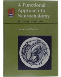 A Functional Approach to Neuroanatomy [Hardcover] Earl Lawrence House; Ben Pansky [1967] 9780070304673