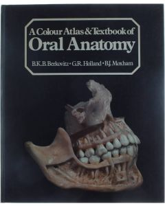 A colour atlas & textbook of Oral anatomy [Hardcover] B.K.B. Berkovitz; G.R. Holland; B.J. Moxham [1978] 9780723407195