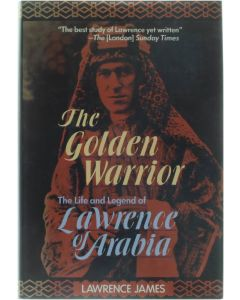 THE GOLDEN WARRIOR. THE LIFE AND LEGEND OF LAWRENCE OF ARABIA [Hardcover] LAWRENCE, James; [1993] 9781557785794