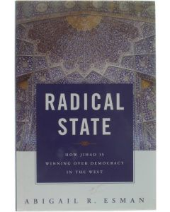 Radical State - How Jihad is Winning over Democracy in the West [Hardcover] Abigail R. Esman [2010] 9780313348471