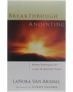 Breakthrough Anointing - Divine Strategies for a Life of Spiritual Power [Paperback] Lanora Van Arsdall [2003] 9780800793326