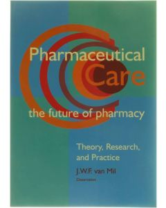 Pharmaceutical care - the future of pharmacy, Farmaceutische Patiëntenzorg. Theory, research, and practic [Paperback] J.W.F. Van Mil  [1999] 9789090133676