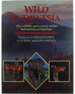 Wild Indonesia: The wildlife and scenery of the Indonesian archipelago [Hardcover] Gerald Cubitt; Tony & Jane Whitten [1997] 9781853681288