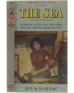 The sea, a novel of reckless men, the women they love, and their dangerous lives [Paperback] De Hartog Jan [1953]