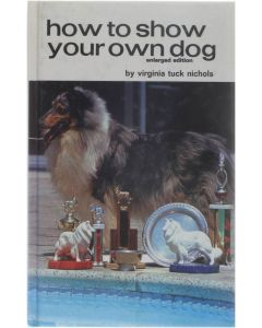 How to Show Your Own Dog [Hardcover] Virginia Tuck Nichols [1976] 9780876666616