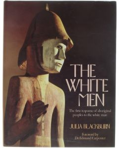 The White Men - The first response of aboriginal peoples to the white man [Hardcover] Julia Blackburn [1979] 9780856133992