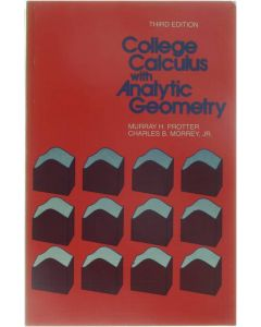 College Calculus with Analytic Geometry [Paperback] Murray H. Protter; Charles B. Morrey [1977]