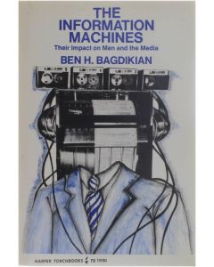The Information Machines - Their Impact on Men and the Media [Paperback] Ben H. Bagdikian [1971] 9780060902582