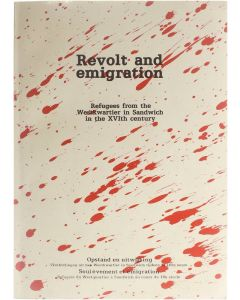 Revolt and emigration - Refugees from the Westkwartier in Sandwich in the XVIth century Collectief [1988]