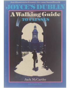 Joyce's Dublin, a walking guide to Ulysses : (an illustrated easy-to-use handbook) [Paperback] Jack MacCarthy; Danis Rose [1988] 9780863271694