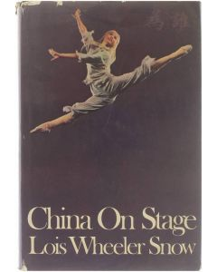 China on Stage [Hardcover] Lois Wheeler Snow [1972] 9780394468747