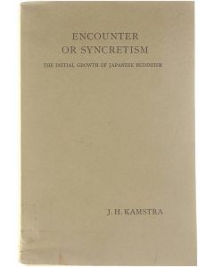 Encounter or Syncretism - The Initial Growth of Japanese Buddhism [Paperback] J.H. Kamstra [1967]