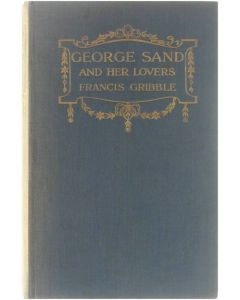 George Sand and her Lovers [Hardcover] Francis Gribble